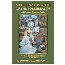 Medicinal Plants Of The Borderlands: A Bilingual Resource Guide: By Antonio N...