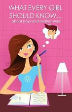 What Every Girl Should Know ... about Boys and Relationships by Mia Carroll...