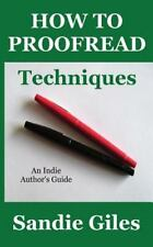 An Indie Author's Guide: How to Proofread: Techniques by Sandie Giles (2016,.