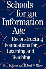 Schools for an Information Age : Reconstructing Foundations for Learning and Tea