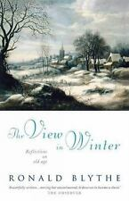 The View in Winter : Reflections on Old Age by Ronald Blythe (2014, Hardcover)
