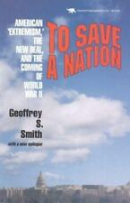 To Save a Nation : American Extremism, the New Deal, and the Coming of World...