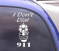 I DON'T DIAL 911   Window Decal Sticker Vinyl Bumper SP4-35
