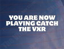 Ahora estás jugando a atrapar el Vxr Funny vauxhall/opel car/window/bumper pegatina