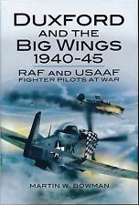 Duxford and the Big Wings 1940-1945 - RAF and USAAF Fighter Pilots at War - New