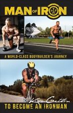 Man of Iron : A World-Class Bodybuilder's Journey to Become an Ironman, Paper...
