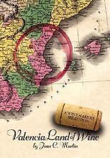 Valencia Land of Wine : A Winemaker's Selection by Joan C. Martín (2007,...