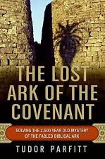 The lost Ark of the Covenant: solving the 2,500 year old mystery of the fabled