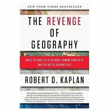 The Revenge of Geography : What the Map Tells Us about Coming Conflicts and the
