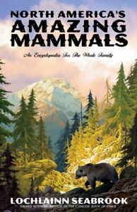 North America's Amazing Mammals: An Encyclopedia for the Whole Family Hardcover