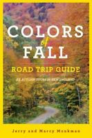 Colors of Fall Road Trip Guide: 25 Autumn Tours in New England Second Edition