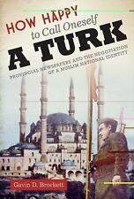 CMES Modern Middle East: How Happy to Call Oneself a Turk : Provincial...