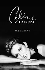 Celine Dion : My Story, My Dream by Celine Dion