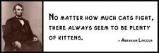 Wall Quote - ABRAHAM LINCOLN - No matter how much cats fight, there always seem