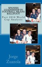 Spanish Leadership in Football Means Ballfoot : Post 2010 World Cup Analysis...