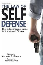 The Law of Self Defense : The Indispensable Guide for the Armed Citizen by...