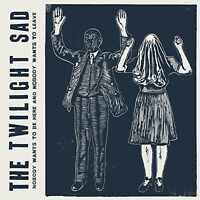 The Twilight Sad - Nobody Wants to Be Here & Nobody Wants to Leave [New Vinyl]