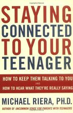 Staying Connected To Your Teenager: How To Keep Them Talking To You And How To H