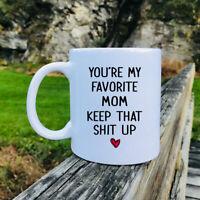 You're My Favorite Mom Keep That Sh*t Up  Mug Mom Mug Funny Mom Gift Funny Gift