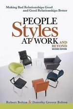 People Styles at Work... and Beyond : Making Bad Relationships Good and Good...