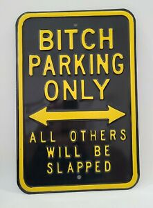BITCH Parking Only All Others Will Be Slapped - Enamel street sign Heavy Duty