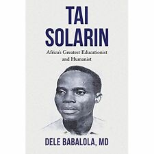 TAI SOLARIN: Africa's Greatest Educationist and Humanist-ExLibrary