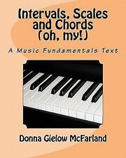 Intervals, Scales and Chords oh, my!: A Music Fundamentals Text