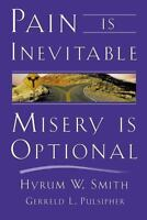Pain Is Inevitable, Misery Is Optional by Gerreld L. Pulsipher; Hyrum W. Smith