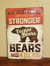 What Doesn't Kill You Makes You Stronger Except Bears Will Kill You Metal Sign