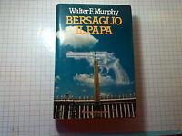 Thriller BERSAGLIO IL PAPA Walter F.Murpy Prima Edizione Sonzogno 1981