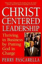 Christ-Centered Leadership: Thriving in Business by Putting God in Charge