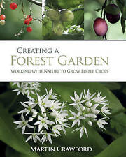 NEW Creating a Forest Garden: Working with Nature to Grow Edible Crops