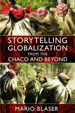 Storytelling Globalization from the Chaco and Beyond (New Ecologies for the Twen