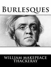 Burlesques by William Makepeace Thackeray (2014, Paperback)