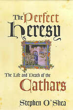 The Perfect Heresy: The Life and Death of the Cathars, O'Shea, Stephen, Very Goo