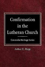 Confirmation in the Lutheran Church Concordia Heritage Series by Arthur C....