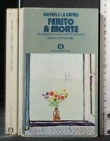 FERITO A MORTE. Raffaele La Capria. Mondadori.