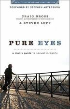 Pure Eyes: A Man's Guide To Sexual Integrity (xxxchurch.Com Resource): By Cra...