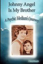 NEW Johnny Angel Is My Brother: A Psychic Medium's Journey by Cheryl Booth