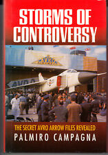 Storms Of Controversy. Secret Avro Arrow Files Revealed. By Palmiro Campagna