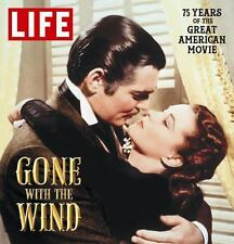 LIFE Gone with the Wind : 75 Years of the Great American Movie by The Editors of