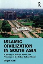 Islamic Civilization In South Asia: A History Of Muslim Power And Presence In...