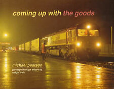 Coming Up with the Goods Journeys Through Britain by Freight Train Michael Pears