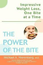 The Power of the Bite : Impressive Weight Loss, One Bite at a Time by Michael...