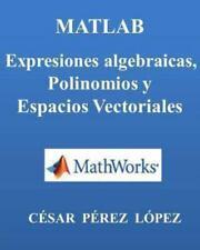 MATLAB. Expresiones Algebraicas, Polinomios y Espacios Vectoriales by Cesar...