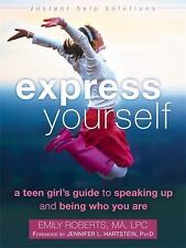 Express Yourself: A Teen Girls Guide to Speaking Up and Being Who You Are (The I