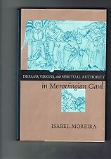 Dreams, Visions and Spiritual Authority in Merovingian Gaul by Isabel Moreira