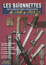 LES BAÏONNETTES  RÉGLEMENTAIRES FRANÇAISES 1840-1918/ GAZETTE DES ARMES HS N°7