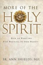More of the Holy Spirit : How to Keep the Fire Burning in Our Hearts by Sr....