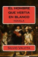 El Hombre Que Vestia en Blanco by Silvio Valota (2014, Paperback)